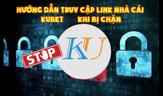 link truy cập kubet khi bị chặn